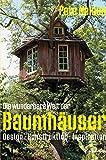 Die wunderbare Welt der Baumhäuser - Design, Konstruktion, Inspiration*