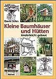 Kleine Baumhäuser und Hütten - kinderleicht gebaut*