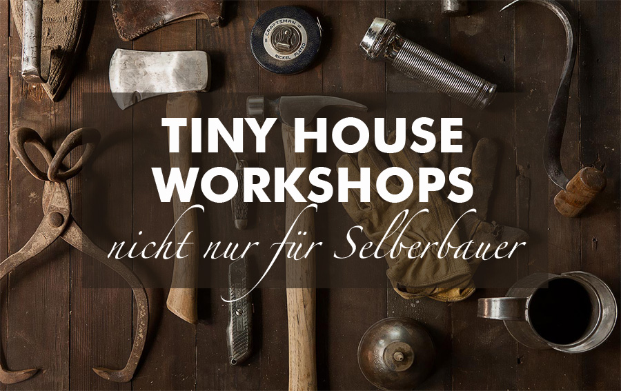 Tiny Houses Tiny House Workshops Nicht Nur Fur Selberbauer Tiny